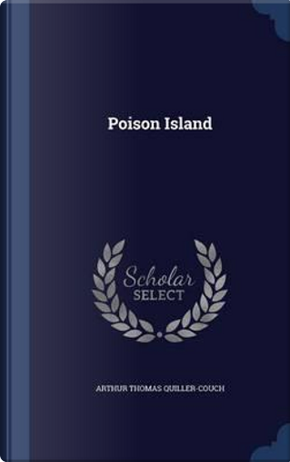 Poison Island by Arthur Thomas Quiller-Couch Sir