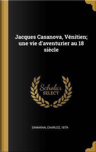 Jacques Casanova, Vénitien; Une Vie d'Aventurier Au 18 Siècle by Charles Samaran