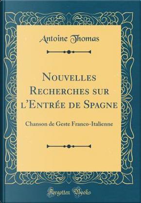 Nouvelles Recherches sur l'Entrée de Spagne by Antoine Thomas
