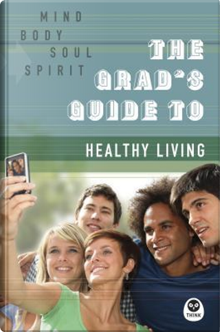 The Grad's Guide to Healthy Living by Navigators