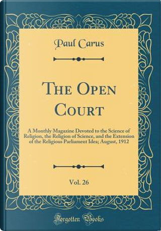 The Open Court, Vol. 26 by Paul Carus