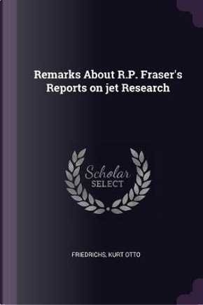 Remarks about R.P. Fraser's Reports on Jet Research by Kurt Otto Friedrichs