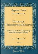 Cours de Philosophie Positive, Vol. 4 by auguste comte