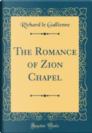The Romance of Zion Chapel (Classic Reprint) by Richard Le Gallienne