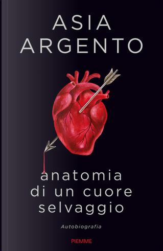 Anatomia di un cuore selvaggio by Asia Argento