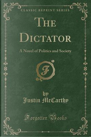 The Dictator by Justin Mccarthy