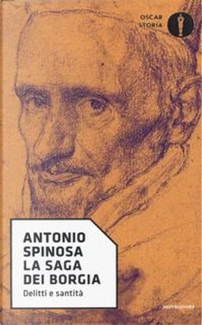 La saga dei Borgia. Delitti e santità by Antonio Spinosa