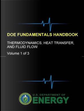 DOE Fundamentals Handbook - Thermodynamics, Heat Transfer, and Fluid Flow (Volume 1 of 3) by U.S. Department of Energy