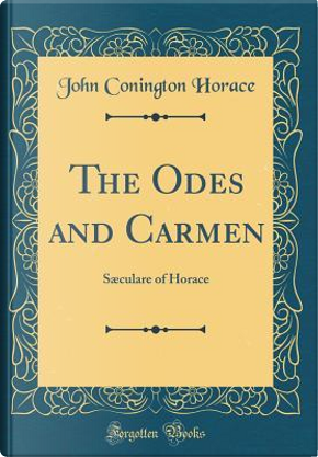 The Odes and Carmen by John Conington Horace