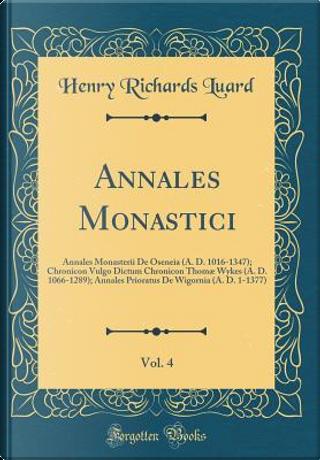 Annales Monastici, Vol. 4 by Henry Richards Luard
