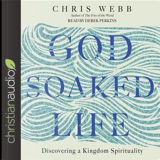 God-Soaked Life by Chris Webb