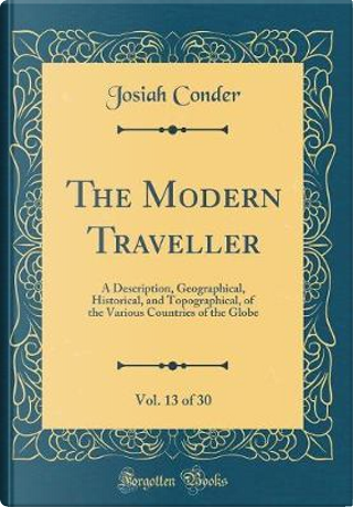 The Modern Traveller, Vol. 13 of 30 by Josiah Conder