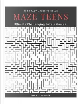 Maze Teens by James D. Glover
