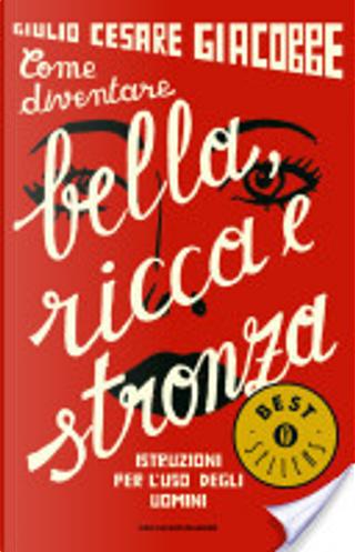 Come diventare bella, ricca e stronza by Giulio Cesare Giacobbe