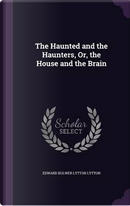 The Haunted and the Haunters, Or, the House and the Brain by EDWARD BULWER LYTTON LYTTON
