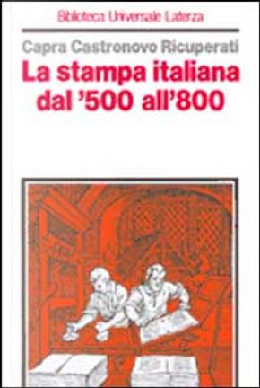 La stampa italiana dal '500 all'800 by Capra Carlo, Giuseppe Ricuperati, Valerio Castronovo