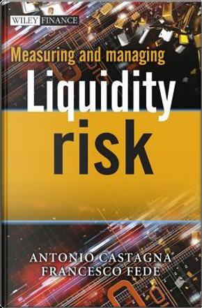 Measuring and Managing Liquidity Risk by Antonio Castagna