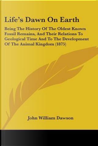 Life's Dawn on Earth by John William Dawson