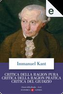 Critica della ragion pura - Critica della ragion pratica - Critica del giudizio by Immanuel Kant