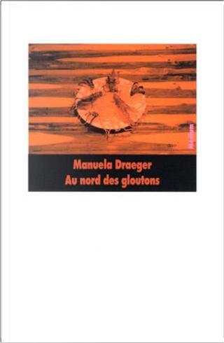 Au nord des gloutons by Manuela Draeger