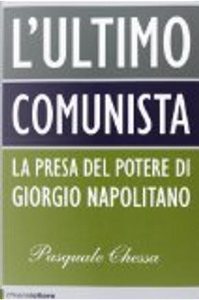 L'ultimo comunista. Indagine sul cittadino e il presidente Giorgio Napolitano by Pasquale Chessa