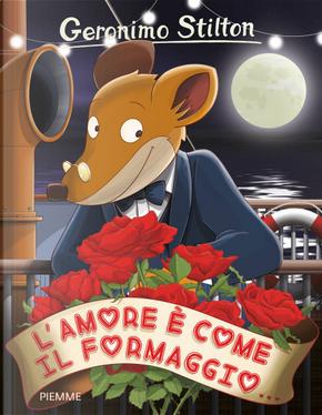 L'amore è come il formaggio... by Geronimo Stilton
