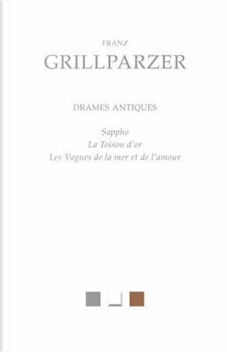 Drames Antiques by Franz Grillparzer