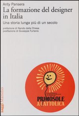La formazione del designer in Italia. Una storia lunga più di un secolo by Anty Pansera
