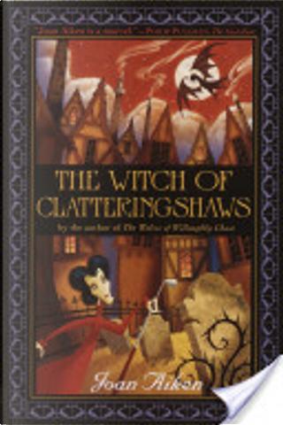 The Witch of Clatteringshaws by Joan Aiken