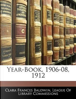 Year-Book. 1906-08, 1912 by Clara Frances Baldwin