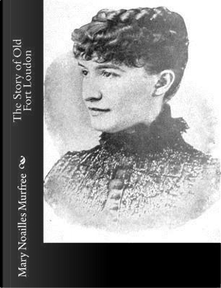 The Story of Old Fort Loudon by Mary Noailles Murfree