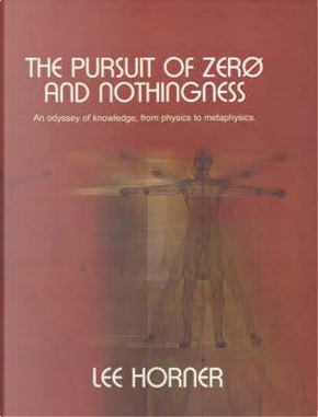 The Pursuit of Zero and Nothingness by Lee Horner