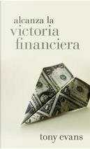 Alcanza la victoria financiera / Living in Financial Victory by Tony Evans