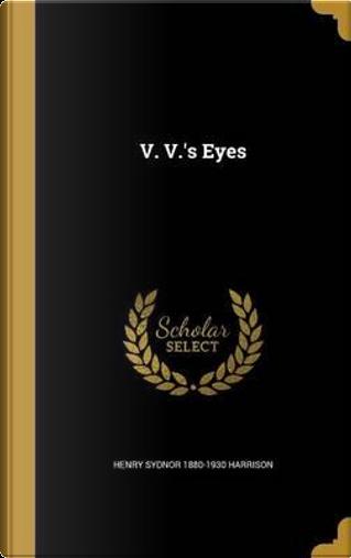V VS EYES by Henry Sydnor 1880-1930 Harrison