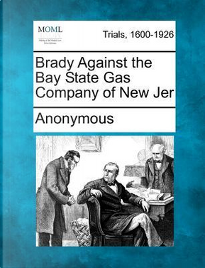 Brady Against the Bay State Gas Company of New Jer by ANONYMOUS