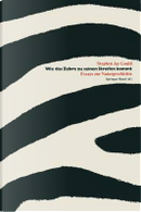 Wie Das Zebra Zu Seinen Streifen Kommt by Stephen Jay Gould