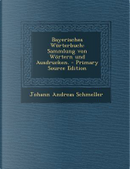 Bayerisches Worterbuch by Johann Andreas Schmeller