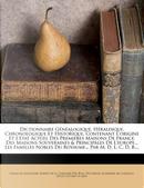Dictionnaire Genealogique, Heraldique, Chronologique Et Historique, Contenant L'Origine Et L'Etat Actuel Des Premieres Maisons de France, Des Maisons ... Nobles Du Royaume... Par M. D. L. C. D. B.... by Duchesne