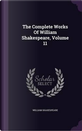 The Complete Works of William Shakespeare, Volume 11 by William Shakespeare
