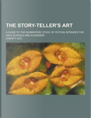 The Story-Teller's Art; A Guide to the Elementary Study of Fiction, Intended for High Schools and Academies by Charity Dye