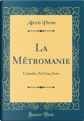 La Métromanie by Alexis Piron