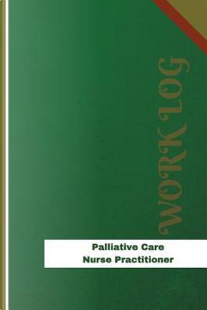 Palliative Care Nurse Practitioner Work Log by Orange Logs