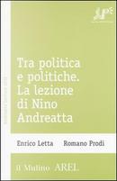 Tra politica e politiche. La lezione di Nino Andreatta by Enrico Letta