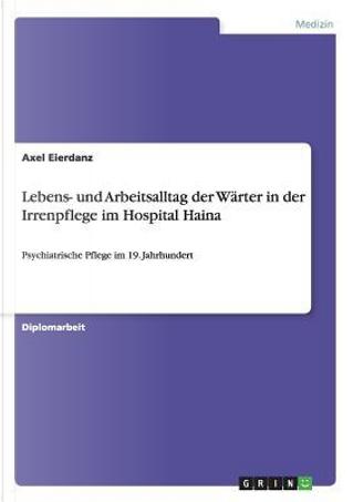 Lebens- und Arbeitsalltag der Wärter in der Irrenpflege im Hospital Haina by Axel Eierdanz