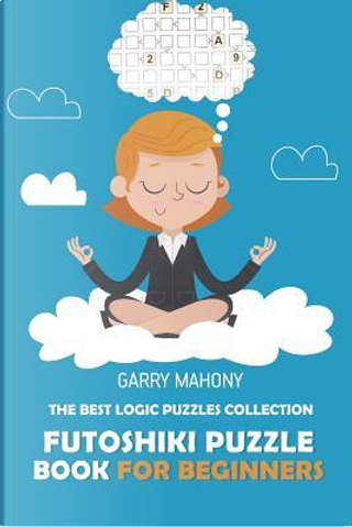 Futoshiki Puzzle Book For Beginners by Garry Mahony
