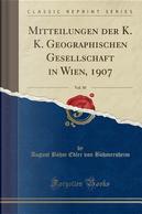 Mitteilungen der K. K. Geographischen Gesellschaft in Wien, 1907, Vol. 50 (Classic Reprint) by August Böhm Edler von Böhmersheim