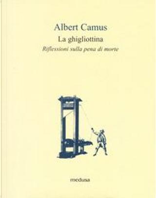 La ghigliottina. Riflessioni sulla pena di morte by Albert Camus