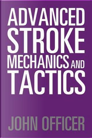Advanced Stroke Mechanics and Tactics by John Officer