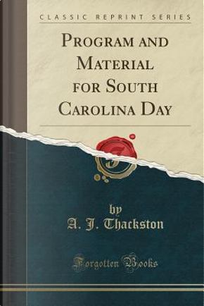 Program and Material for South Carolina Day (Classic Reprint) by A. J. Thackston