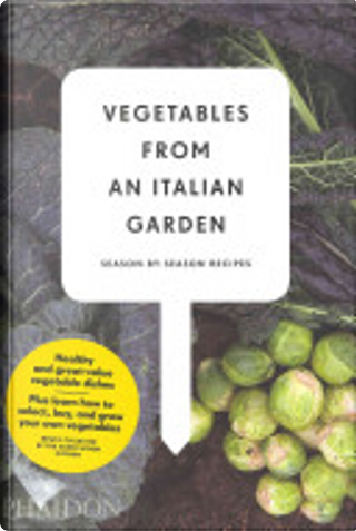 Vegetables from an Italian Garden by Editors of Phaidon Press